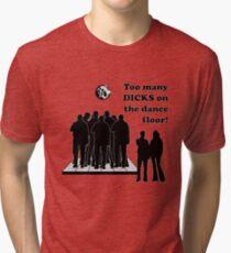 Too Many Dicks On The Dance Floor Tri-blend T-Shirt