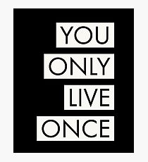You Only Live Once Tee Motivational T-shirt Photographic Print