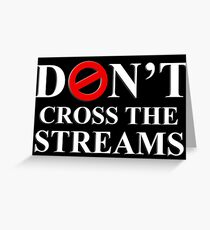 Don't Cross The Streams Greeting Card