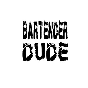 Bartender Dude - Funny Bartender T Shirt  by greatshirts