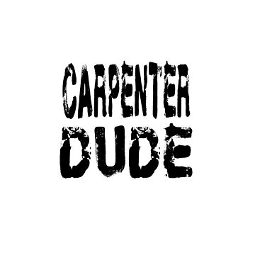 Carpenter Dude - Funny Carpenter T Shirt  by greatshirts