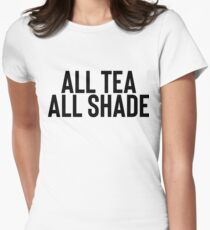 All Tea All Shade Gift For Hipster Funny Joke Women's Fitted T-Shirt