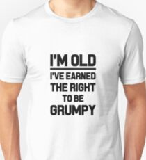 I'M OLD I'VE EARNED THE RIGHT TO BE GRUMPY business work money elder moody funny professionals happy gifts  Unisex T-Shirt