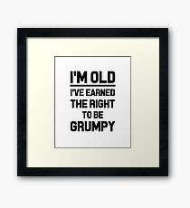 I'M OLD I'VE EARNED THE RIGHT TO BE GRUMPY business work money elder moody funny professionals happy gifts  Framed Print