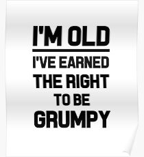 I'M OLD I'VE EARNED THE RIGHT TO BE GRUMPY business work money elder moody funny professionals happy gifts  Poster