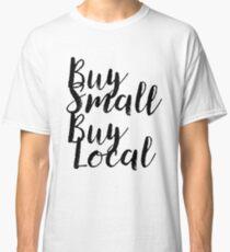 Buy Small Buy Local Gift For Vegan Organic Gluten Classic T-Shirt