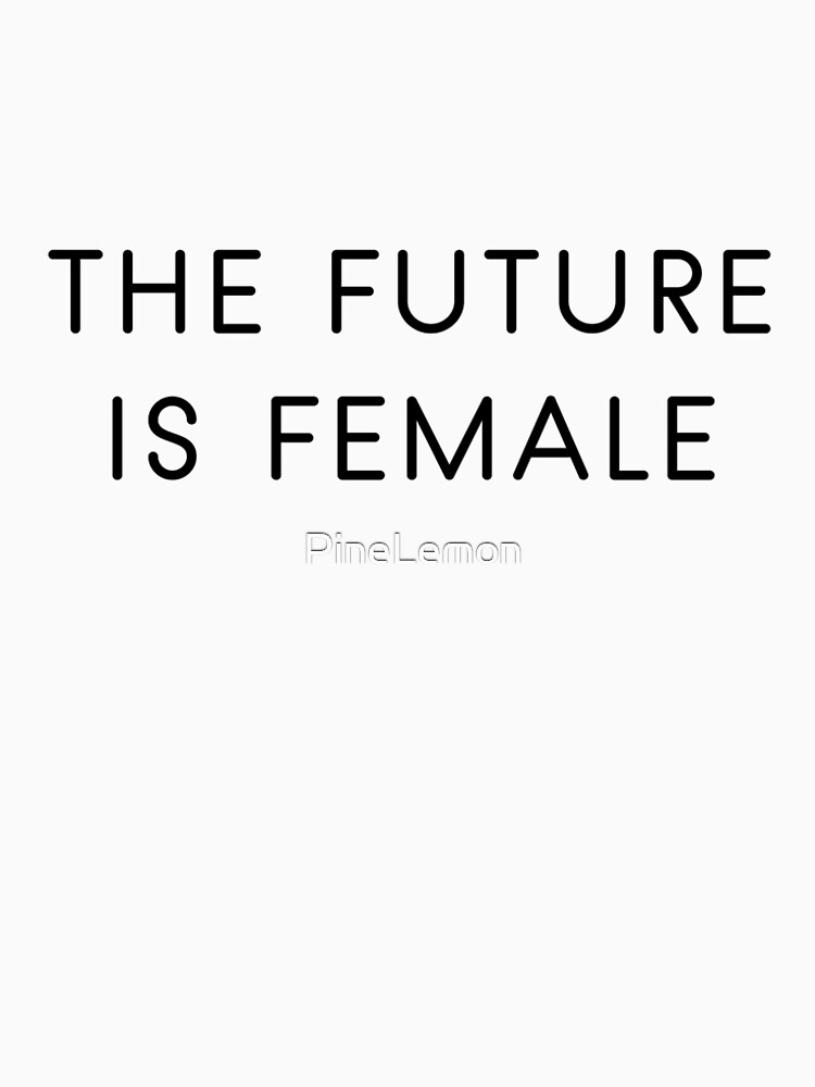 the future is female  by PineLemon