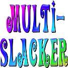 MultiSlacker by Gravityx9