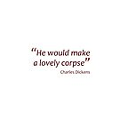 Charles Dickens - A lovely corpse... (Amazing Sayings) by gshapley