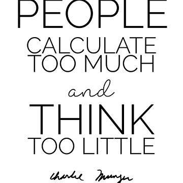 People calculate too much ... | Charlie Munger by giovybus
