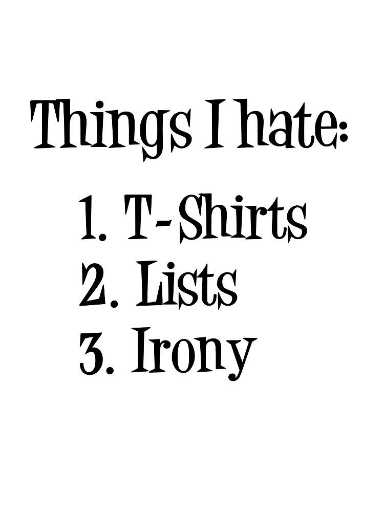 8ebc48b7b Things I Hate: T-shirts, Lists, and Irony