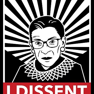I Dissent Says Justice Ruth Bader Ginsburg by friendlyspoon