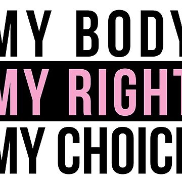 my body my right my choice, funny shirt for feminist  by linda00007