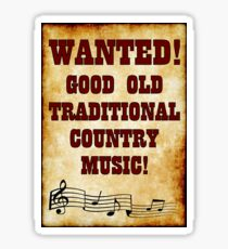 Wanted - Good Old Traditional Country Music! Sticker