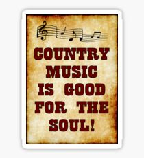 Country Music Is Good For The Soul! Sticker