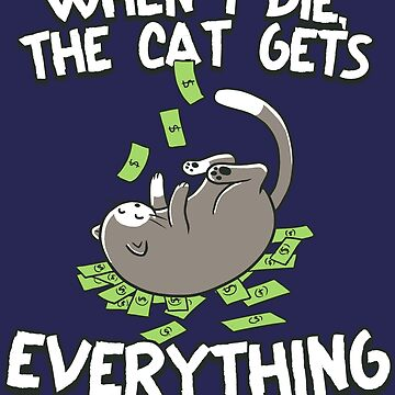 Cat Gets Everything When I Die | Funny Last Will by Kittyworks