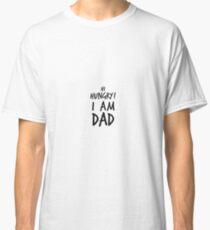 Hi Hungry! I am Dad - Gift - Shirt Classic T-Shirt