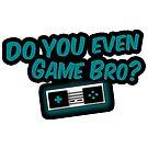 Do You Even Game Bro? MAIN LOGO INVERT by DYEGameBro