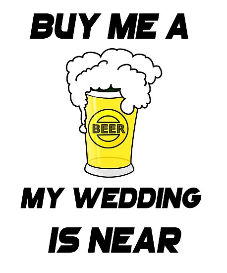 Buy Me A Beer The Wedding Is Near Bachelors T Shirt By Che