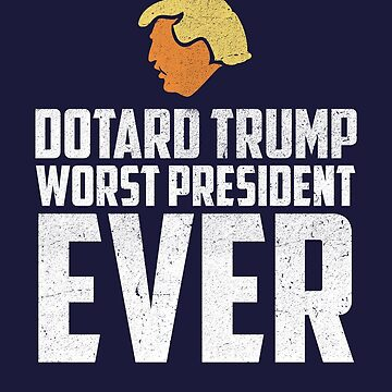 Dotard Trump | Worst President Ever by 8645th