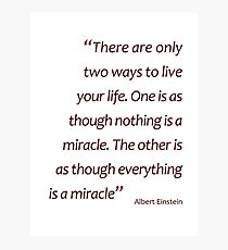 Einstein - nothing/everything is a miracle... (Amazing Sayings) Photographic Print