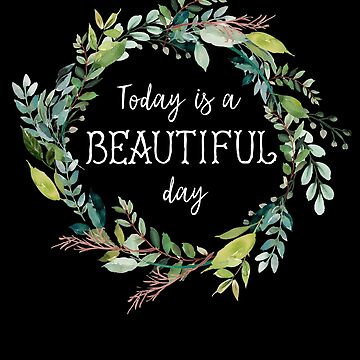 Beautiful Day Positive Message Shirt For Women Optimists by JNaturally