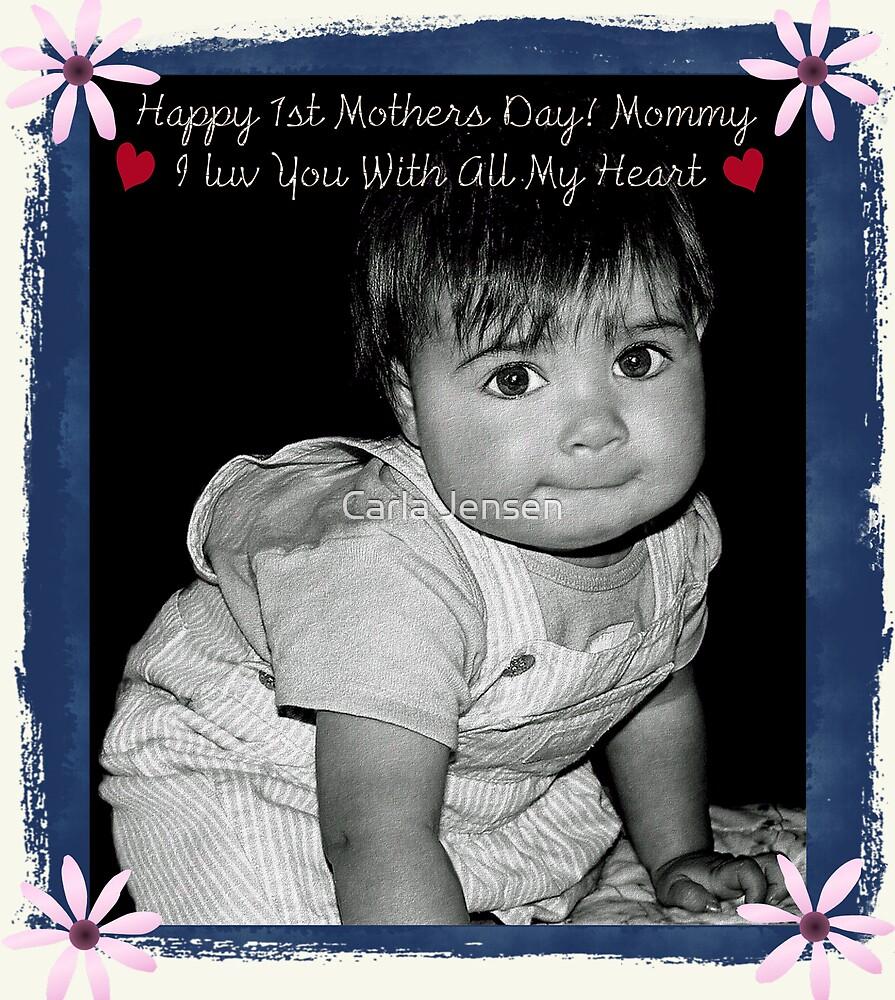 Happy 1st Mothers Day ! Mommy by Carla Jensen