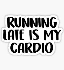running late is my cardio Sticker