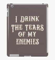 I Drink the Tears of My Enemies Funny T Shirt iPad Case/Skin