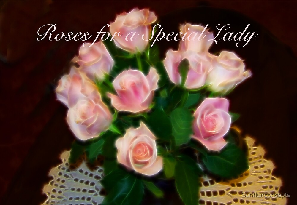 Roses for a Special Lady by Sunflwrconcepts