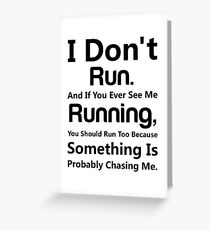 I Dont Run If You Ever See Me Running You Should To Because Something Is Probably Chasing Me Funny Greeting Card
