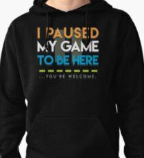 I Paused My Game Pullover Hoodie