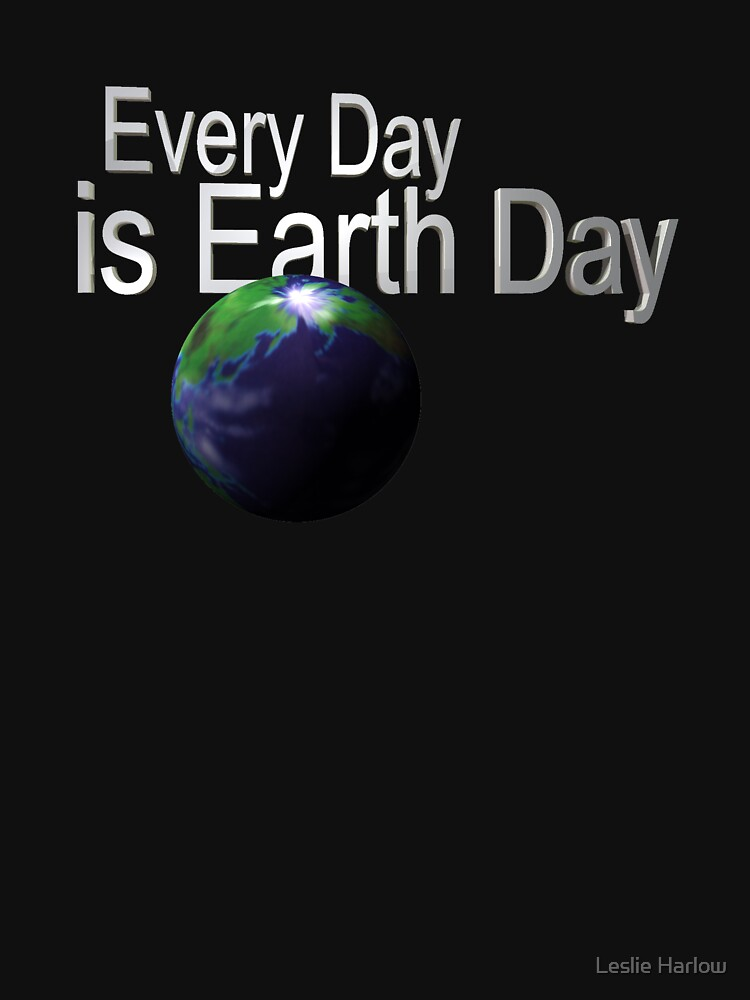 Every Day is Earth Day by LeslieHarlow