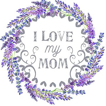 I love my Mom - lavender wreath - typography  by almawad