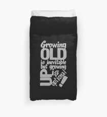 Growing Old is Inevitable But Growing Up is Optional Duvet Cover