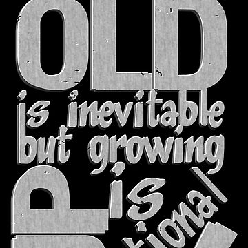 Growing Old is Inevitable But Growing Up is Optional by CovertArrow