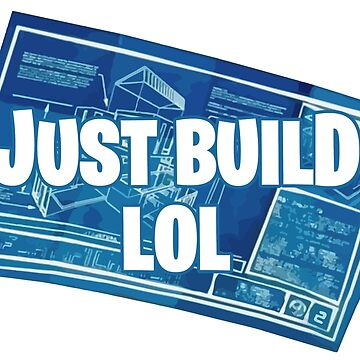 Just build LOL by marianah