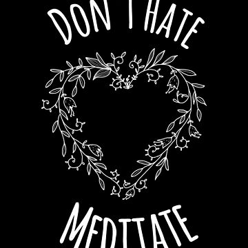 Don't Hate Maditate by fierromade