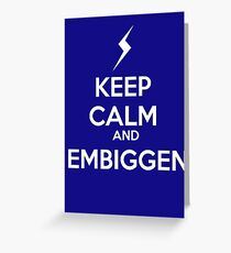 KEEP CALM AND EMBIGGEN Greeting Card