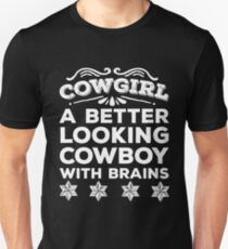 Cowgirl: A Better Looking Cowboy With Brains Graphic Unisex T-Shirt