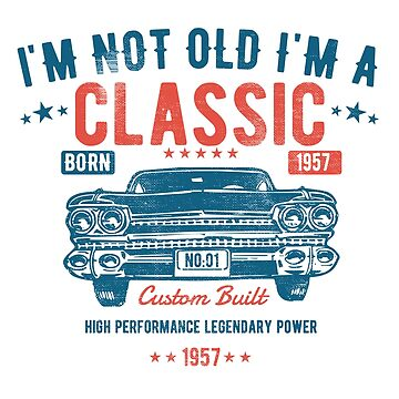 61st Birthday Distressed Design - Im Not Old Im A Classic Custom Built 1957 by kudostees