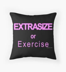 Extrasize or Exercise (Hot Pink) Throw Pillow