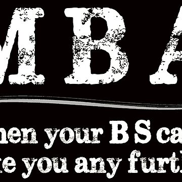 MBA Masters Degree Graduation Gifts - Funny When Your BS Can't Take You Further by merkraht
