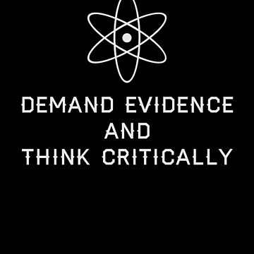 Demand Evidence And Think Critically Funny Science T-Shirt Great Gift For Scientists And Teachers by CrusaderStore