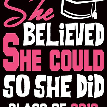She Believed She Could So She Did Class of 2019 by KsuAnn