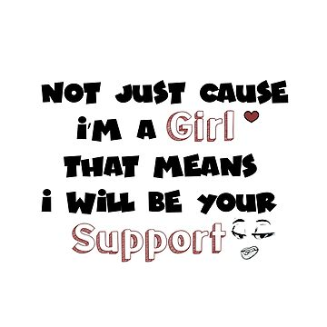 Not just cause I'm a Girl That means I will be your Support  by Mariokao