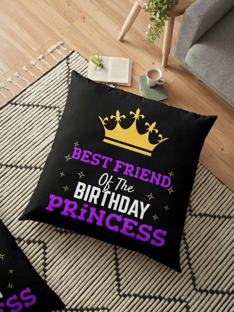 Christmas Present Ideas For Best Friends Girl.Best Friend Of The Birthday Princess Girl Gift Birthday Present Floor Pillow By Modernmerch