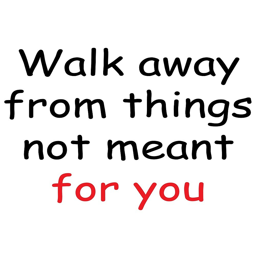 Walk Away From Things Not Meant For You Quotes T Shirt By Yousf