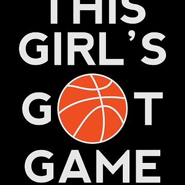 This Girl's Got Game Shirt Cool Basketball Design Great Gift for Basketball Players and Sport Athletes Women's Clothing by CrusaderStore