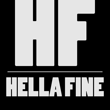 Hella Fine HF Shirt Cool Quote T-Shirt Great Swag Gift Design by CrusaderStore